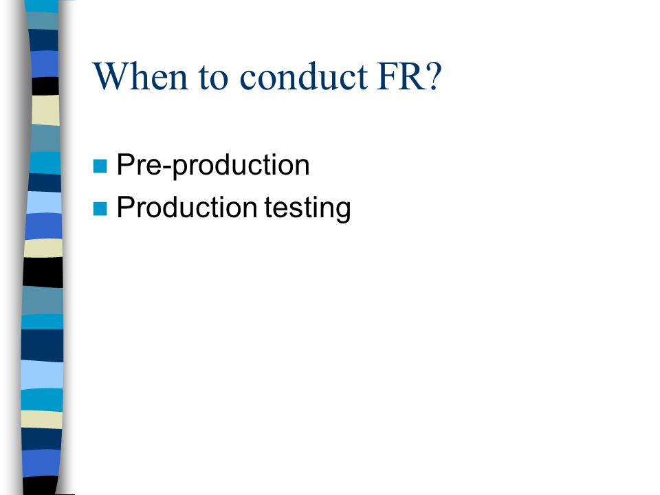 When to conduct FR Pre-production Production testing