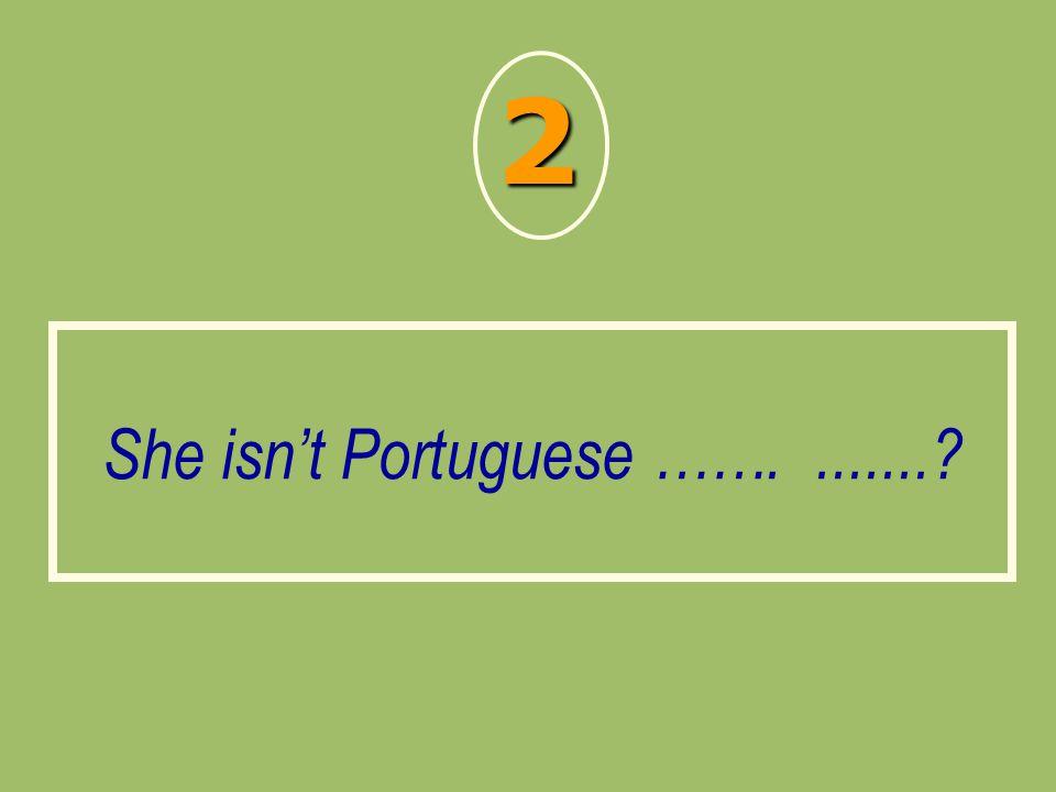 She isn't Portuguese ……. .......