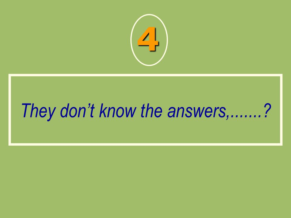They don't know the answers,.......