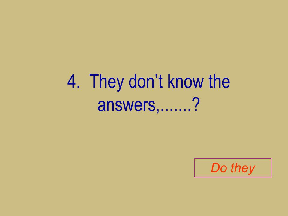 4. They don't know the answers,.......