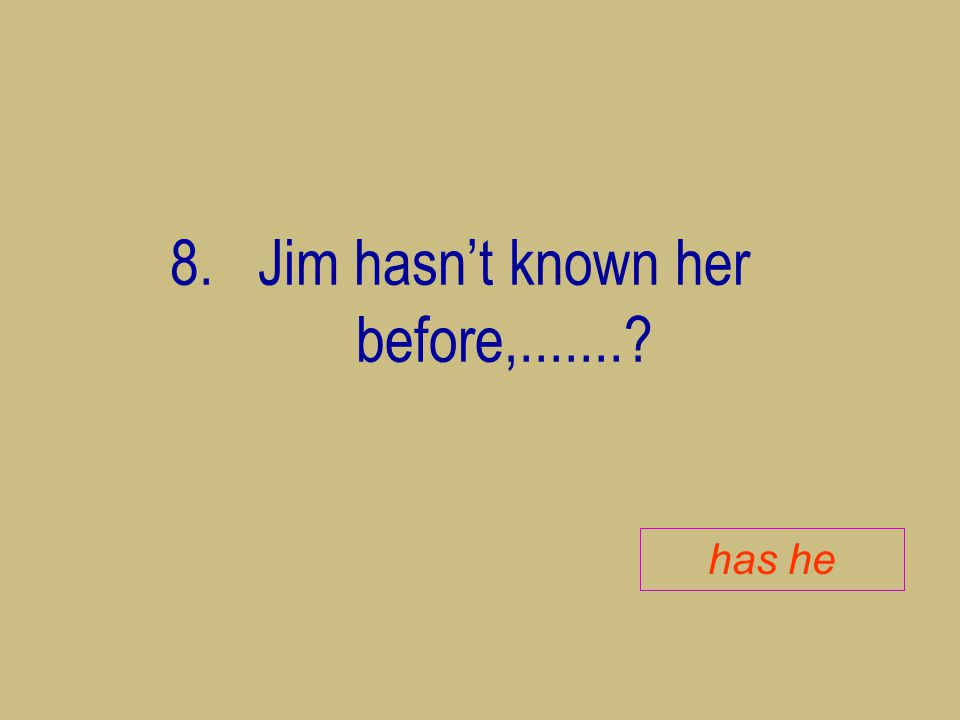 Jim hasn't known her before,.......
