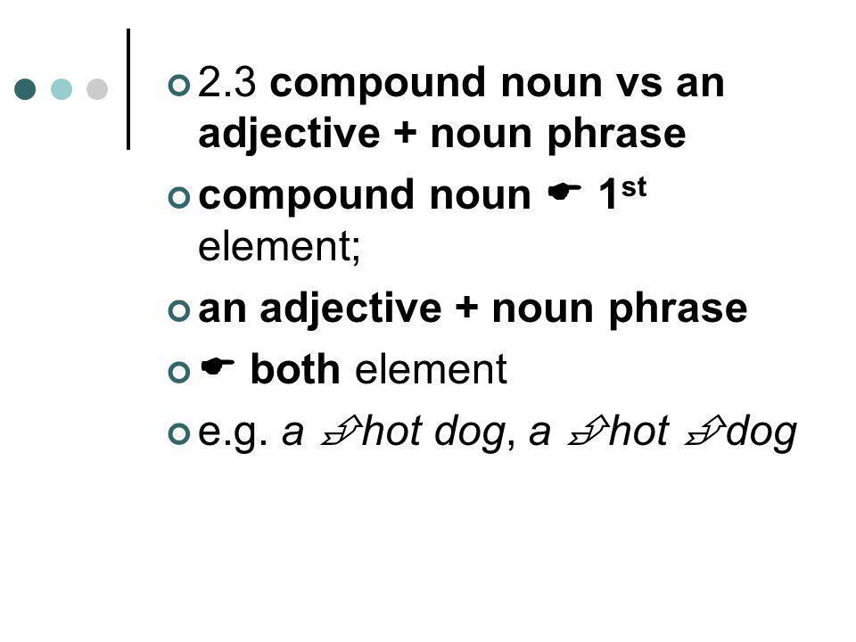 2.3 compound noun vs an adjective + noun phrase