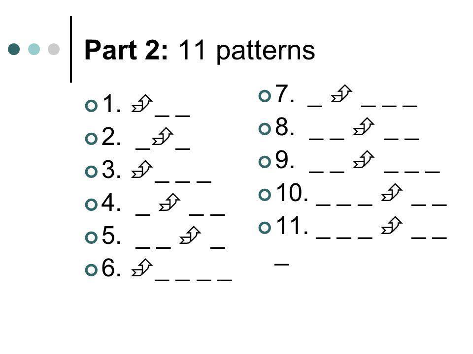 Part 2: 11 patterns 1. _ _ 7. _  _ _ _ 2. __ 8. _ _  _ _ 3. _ _ _