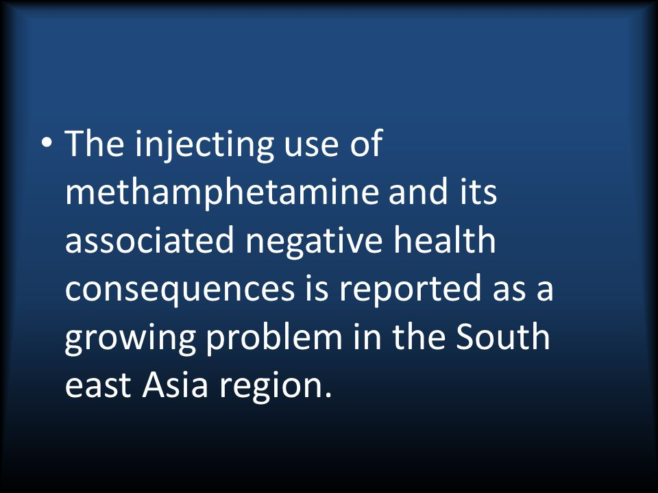 The injecting use of methamphetamine and its associated negative health consequences is reported as a growing problem in the South east Asia region.