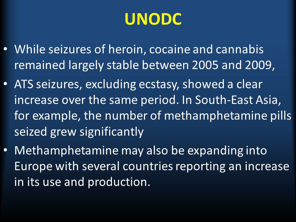 UNODC While seizures of heroin, cocaine and cannabis remained largely stable between 2005 and 2009,