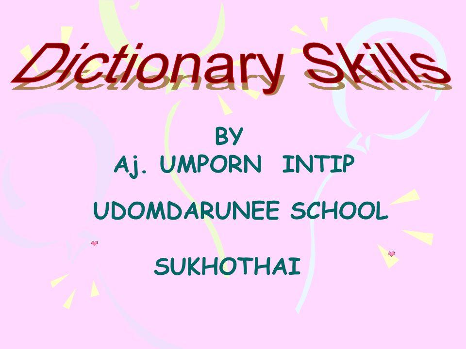 Dictionary Skills BY Aj. UMPORN INTIP UDOMDARUNEE SCHOOL SUKHOTHAI