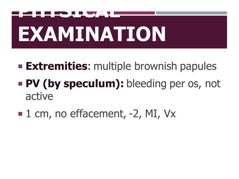 Physical Examination Extremities: multiple brownish papules