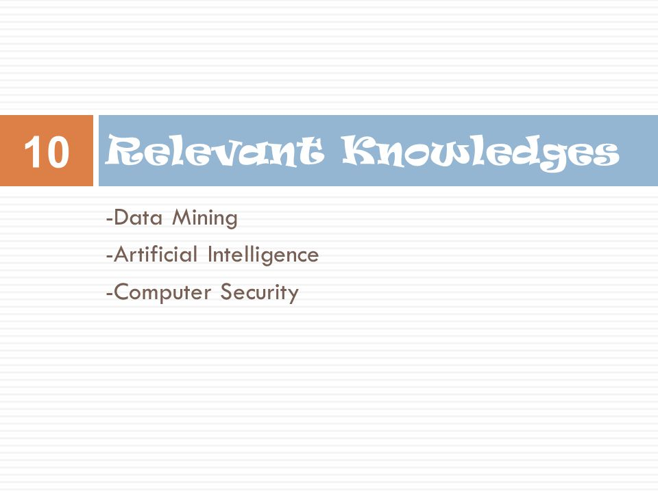 Relevant Knowledges -Data Mining -Artificial Intelligence