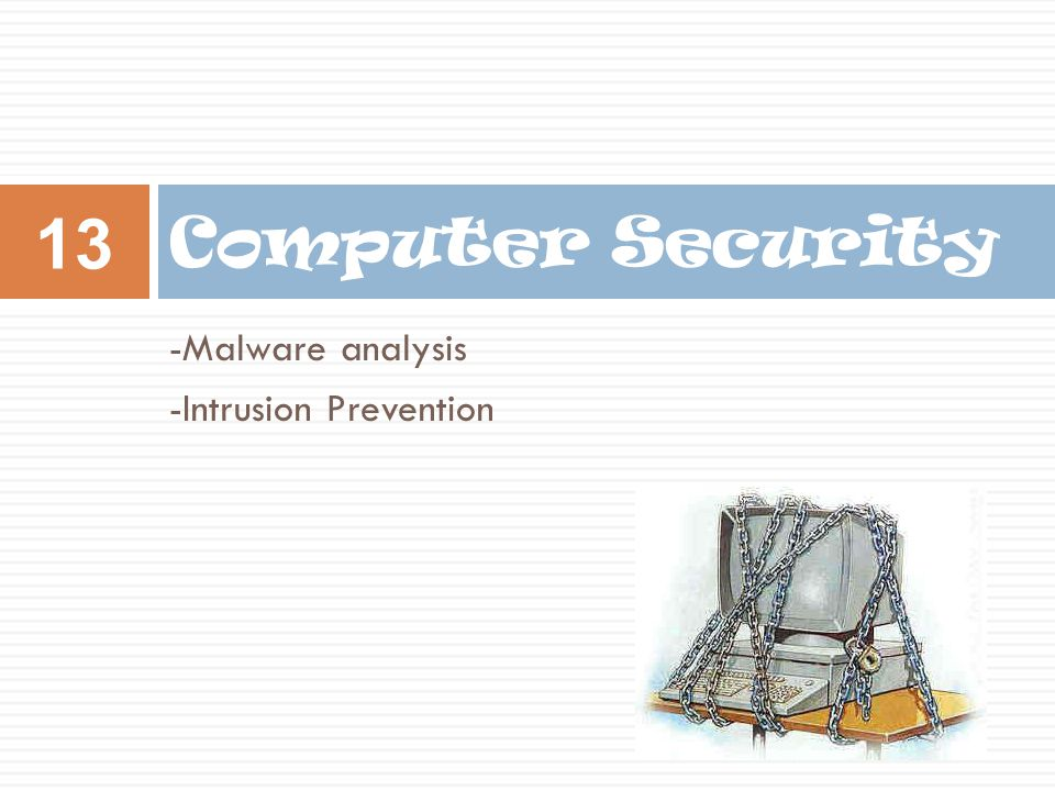 Computer Security -Malware analysis -Intrusion Prevention