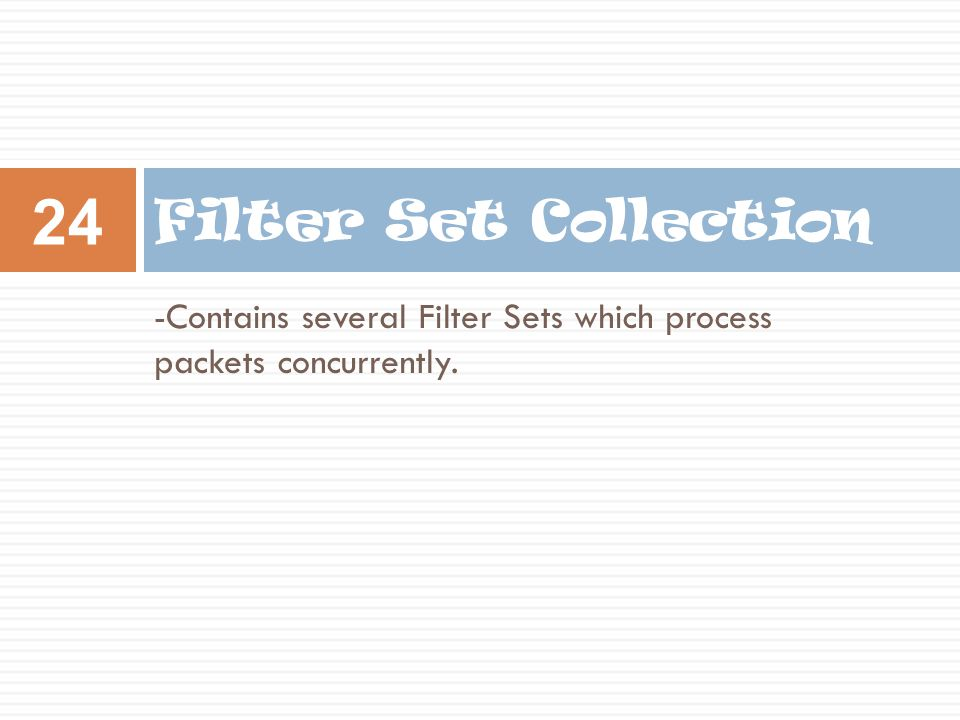 Filter Set Collection -Contains several Filter Sets which process packets concurrently.
