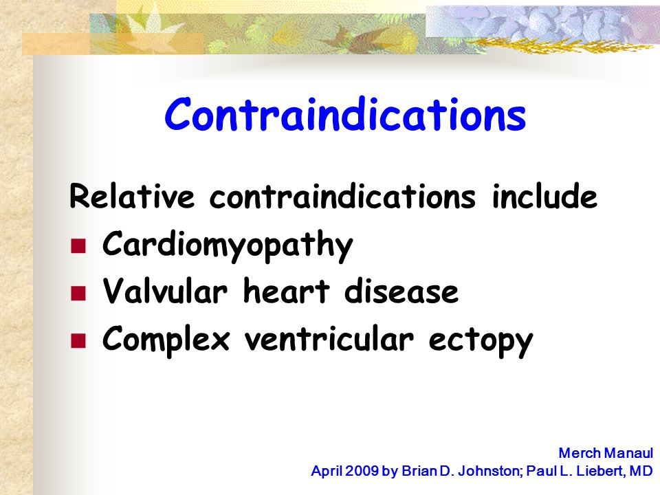Contraindications Relative contraindications include Cardiomyopathy