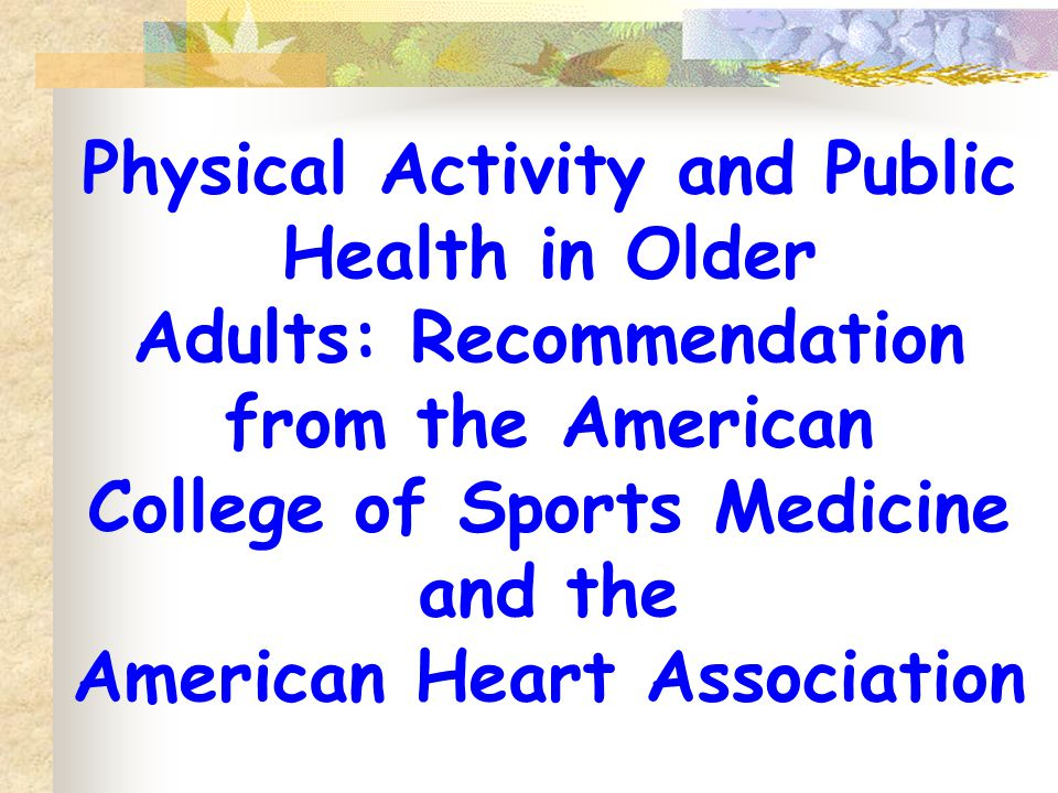 Physical Activity and Public Health in Older Adults: Recommendation from the American College of Sports Medicine and the American Heart Association