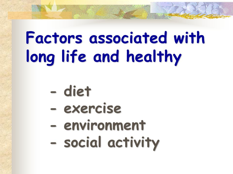 Factors associated with long life and healthy
