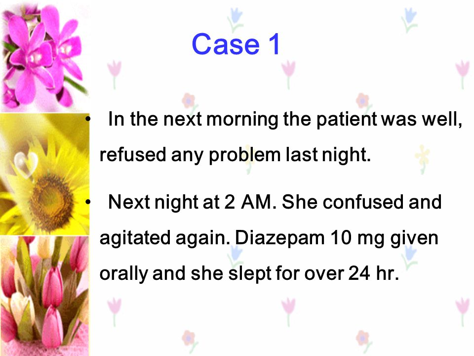 Case 1 In the next morning the patient was well, refused any problem last night.