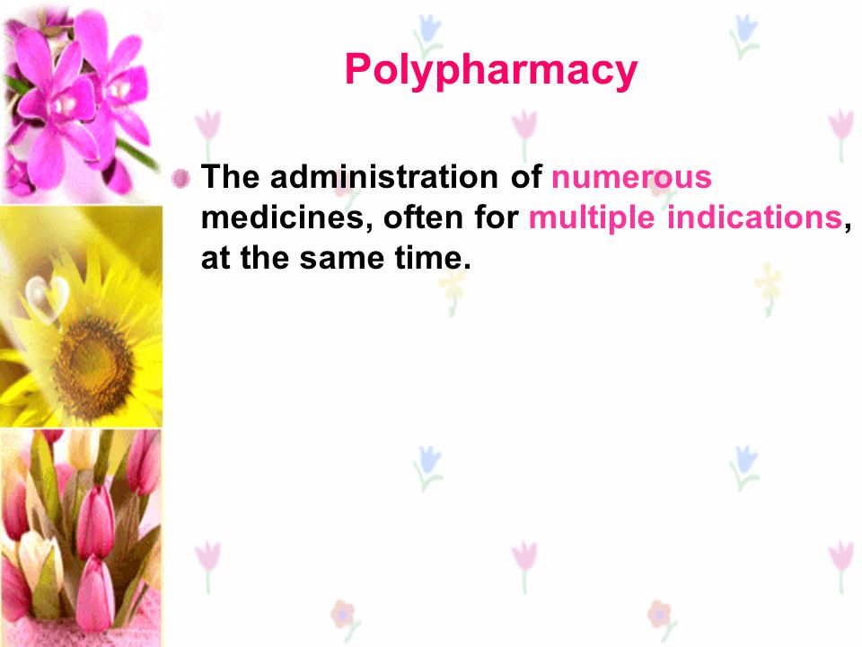 Polypharmacy The administration of numerous medicines, often for multiple indications, at the same time.