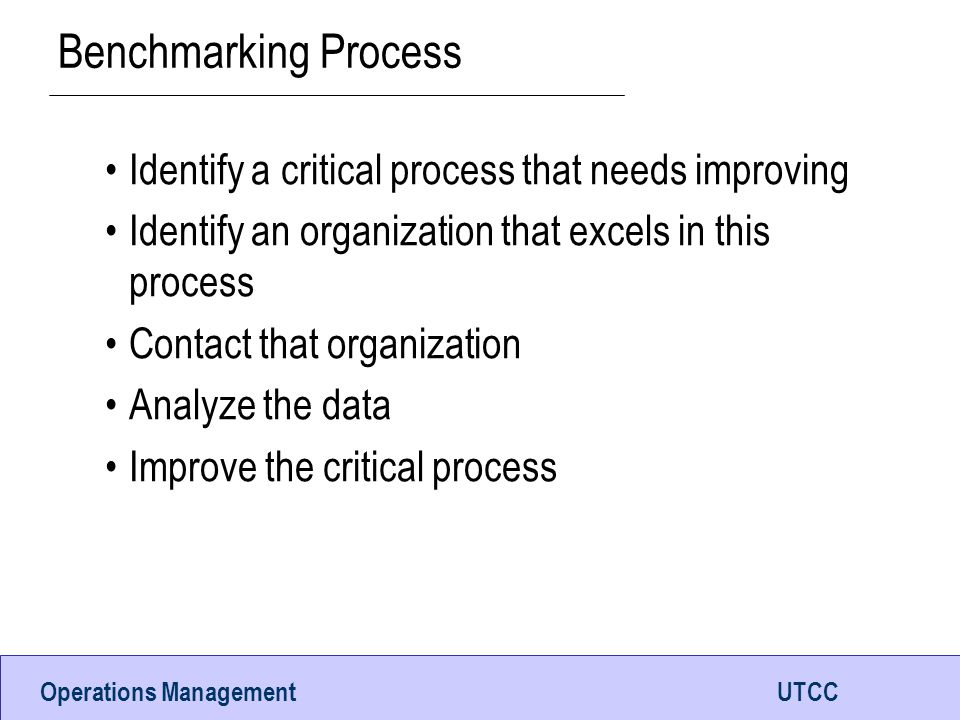 Benchmarking Process Identify a critical process that needs improving