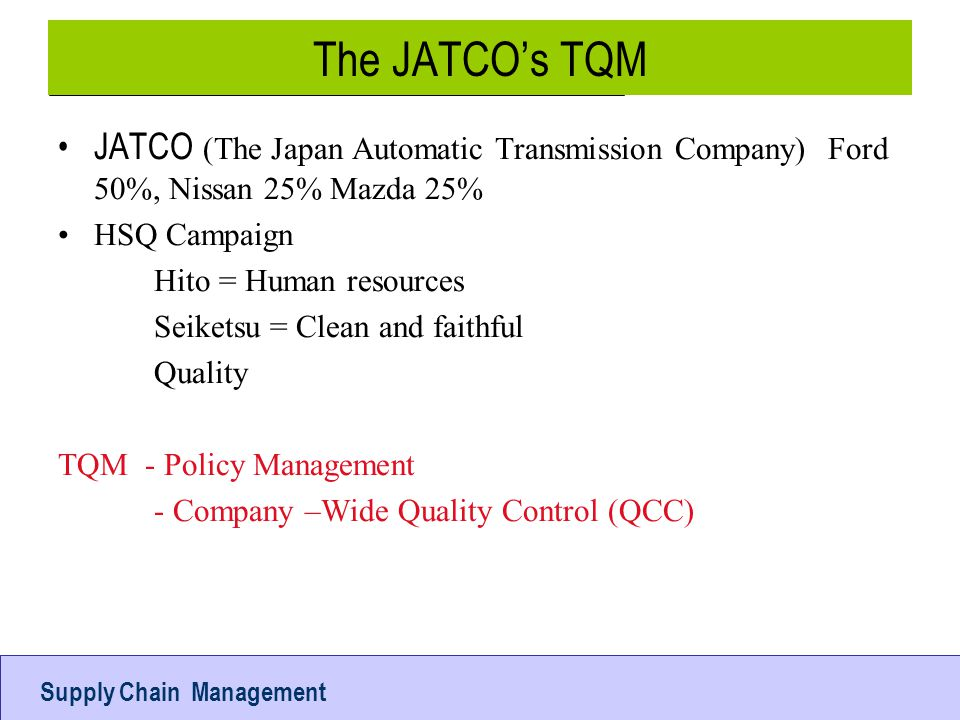 The JATCO's TQM JATCO (The Japan Automatic Transmission Company) Ford 50%, Nissan 25% Mazda 25% HSQ Campaign.