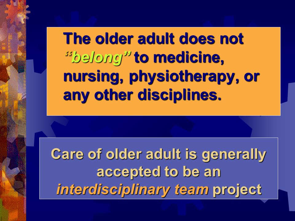 The older adult does not belong to medicine, nursing, physiotherapy, or any other disciplines.