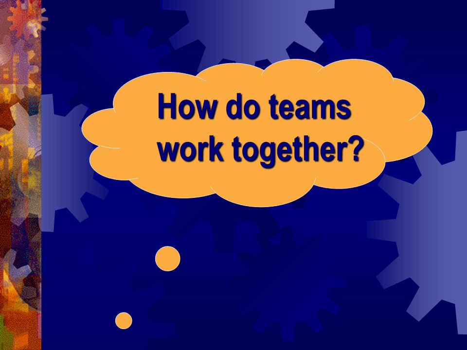 How do teams work together