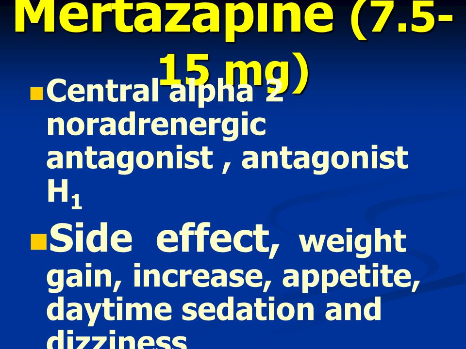 Mertazapine (7.5-15 mg) Central alpha 2 noradrenergic antagonist , antagonist H1.