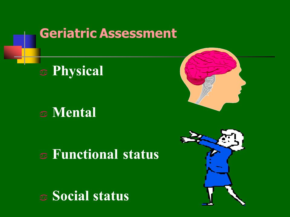 Geriatric Assessment Physical Mental Functional status Social status