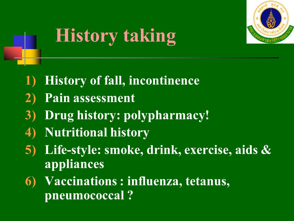 History taking History of fall, incontinence Pain assessment