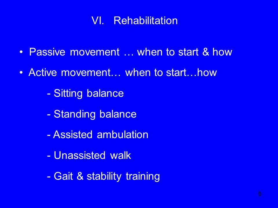 VI. Rehabilitation Passive movement … when to start & how. Active movement… when to start…how. - Sitting balance.