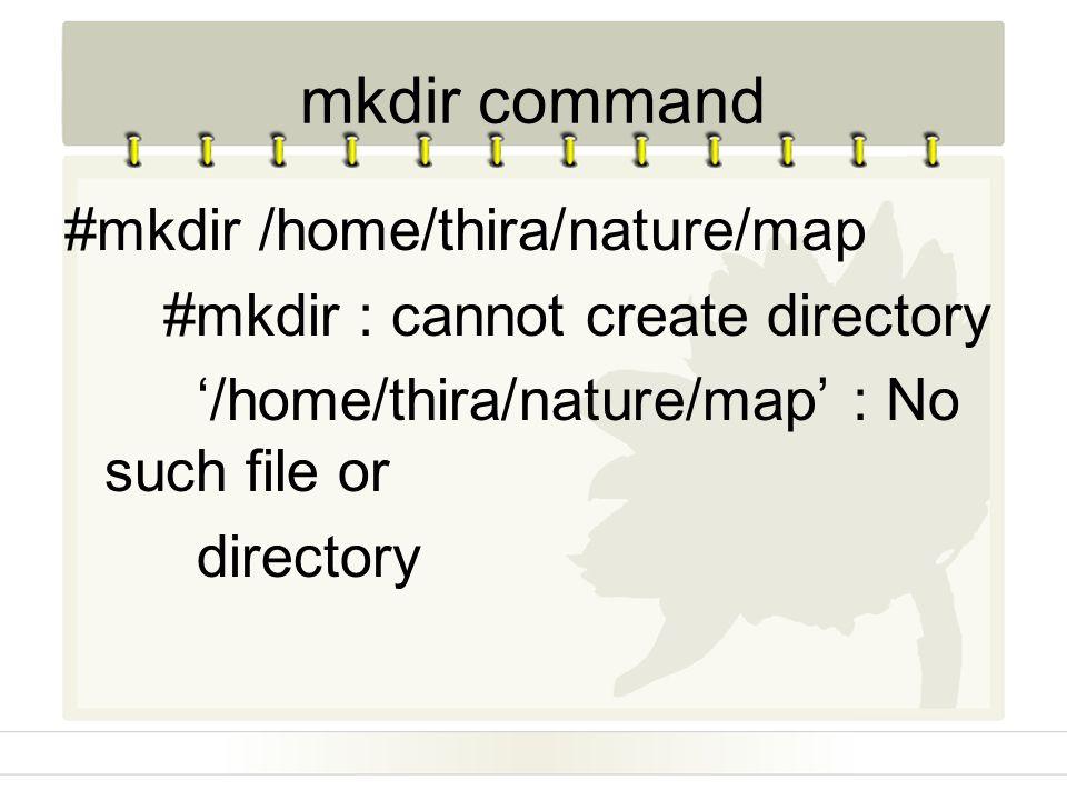 mkdir command #mkdir /home/thira/nature/map