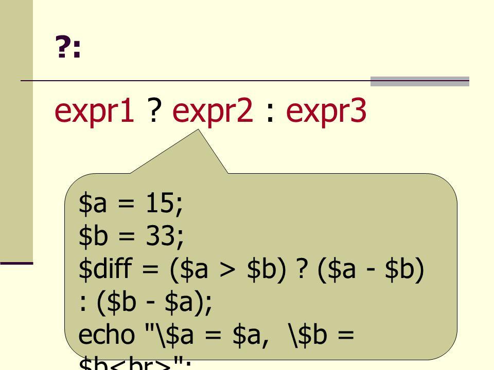 expr1 expr2 : expr3 : $a = 15; $b = 33;