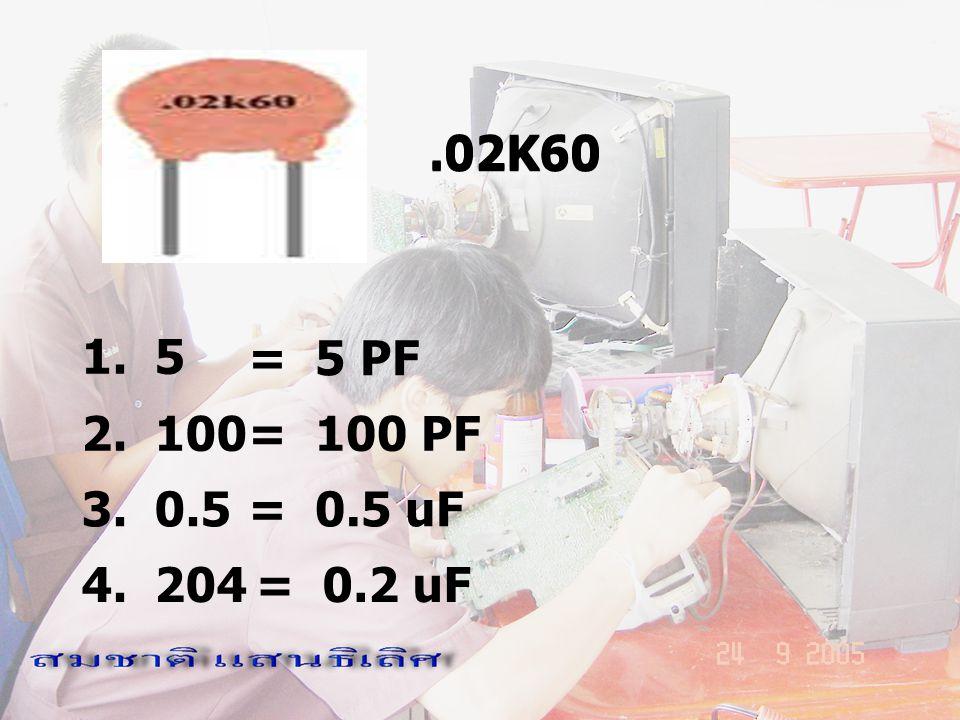 .02K60 .02K60 1. 5 = 5 PF 2. 100 = 100 PF 3. 0.5 = 0.5 uF 4. 204 = 0.2 uF