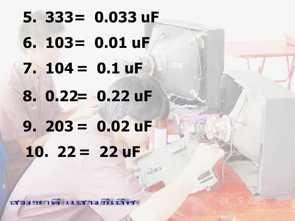 5. 333 = 0.033 uF. 6. 103. = 0.01 uF. 7. 104. = 0.1 uF. 8. 0.22. = 0.22 uF. 9. 203.