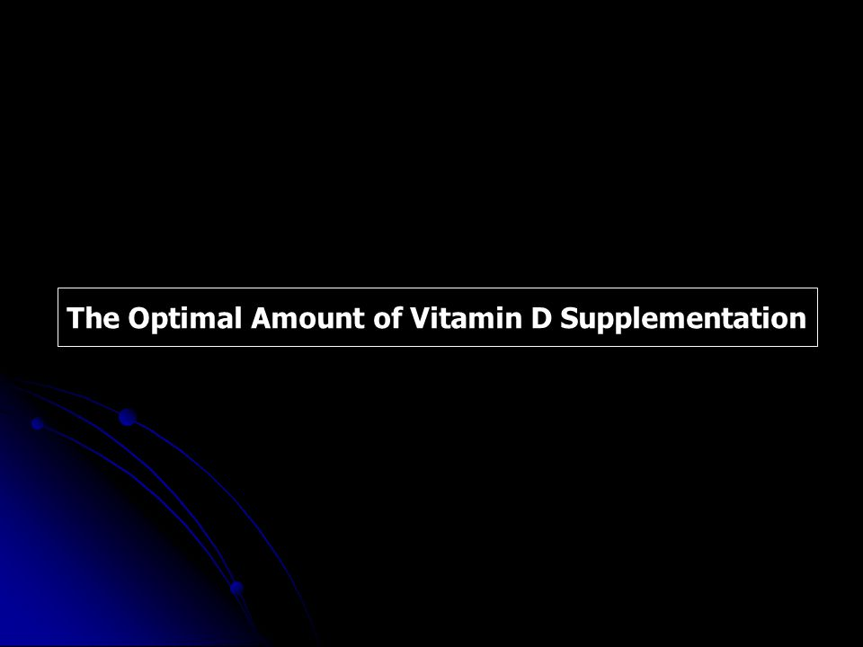 The Optimal Amount of Vitamin D Supplementation