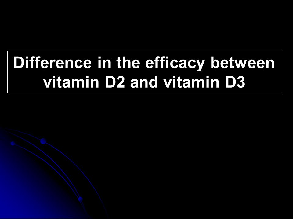 Difference in the efficacy between vitamin D2 and vitamin D3