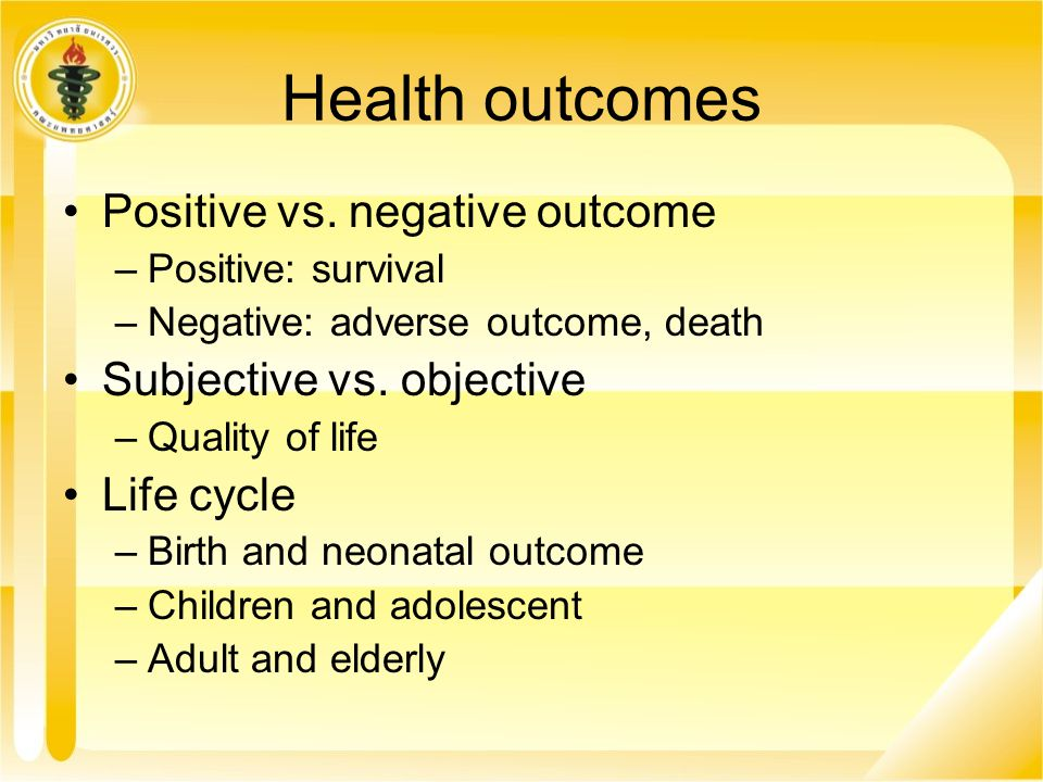 Health outcomes Positive vs. negative outcome Subjective vs. objective