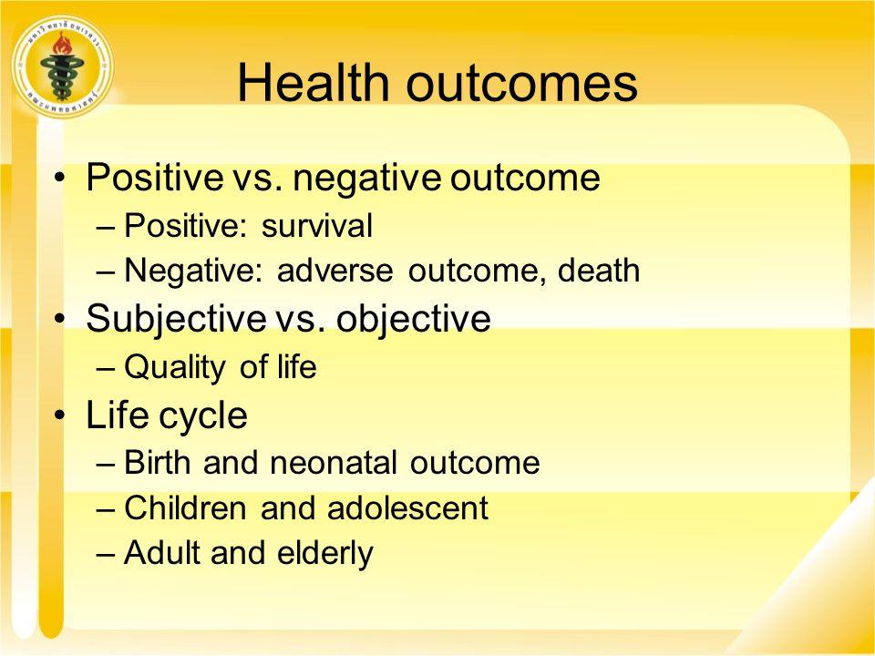 Health outcomes Positive vs. negative outcome Subjective vs. objective