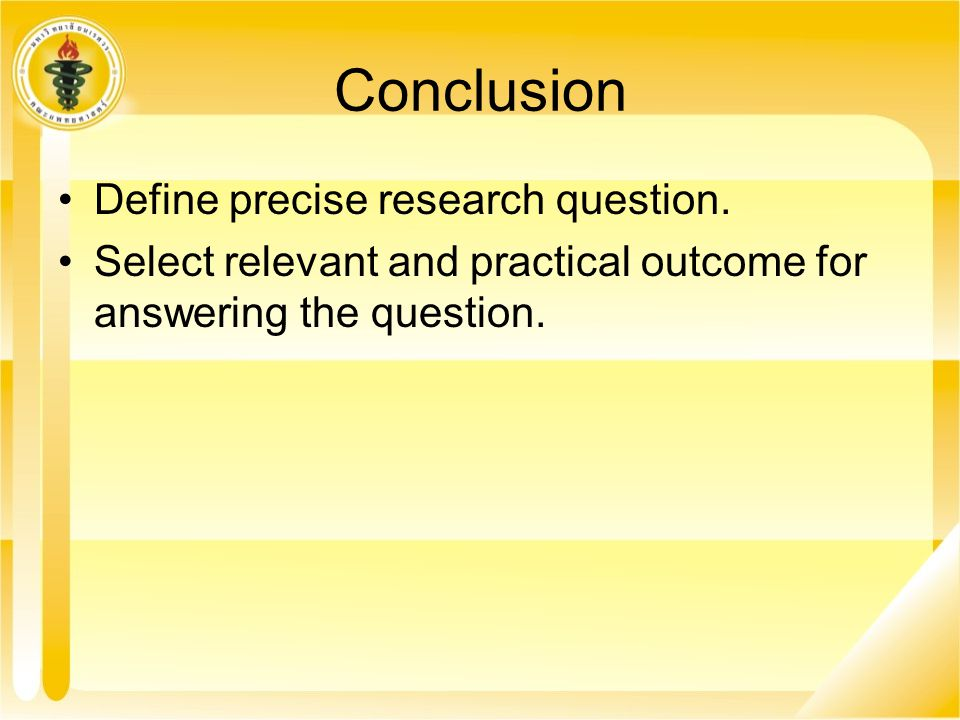 Conclusion Define precise research question.