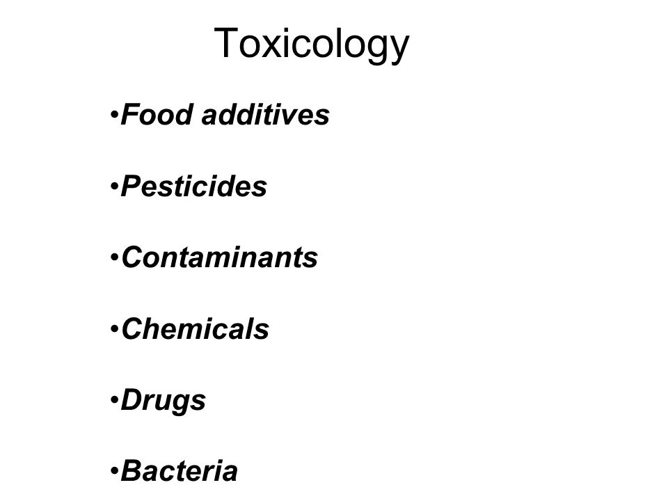 Toxicology Food additives Pesticides Contaminants Chemicals Drugs