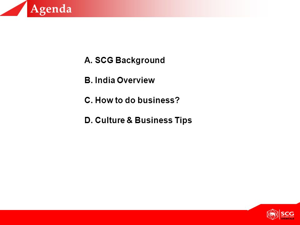 Agenda A. SCG Background B. India Overview C. How to do business