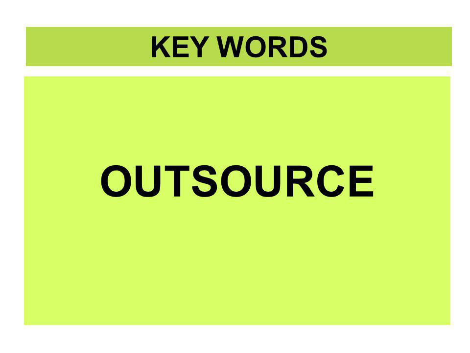 KEY WORDS OUTSOURCE