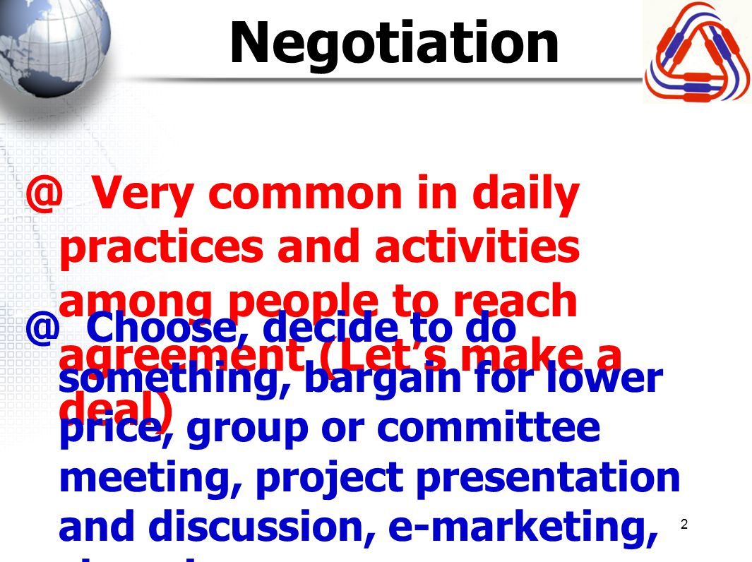 Negotiation @ Very common in daily practices and activities among people to reach agreement (Let's make a deal)