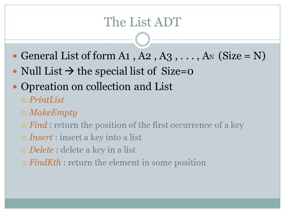 The List ADT General List of form A1 , A2 , A3 , . . . , AN (Size = N)