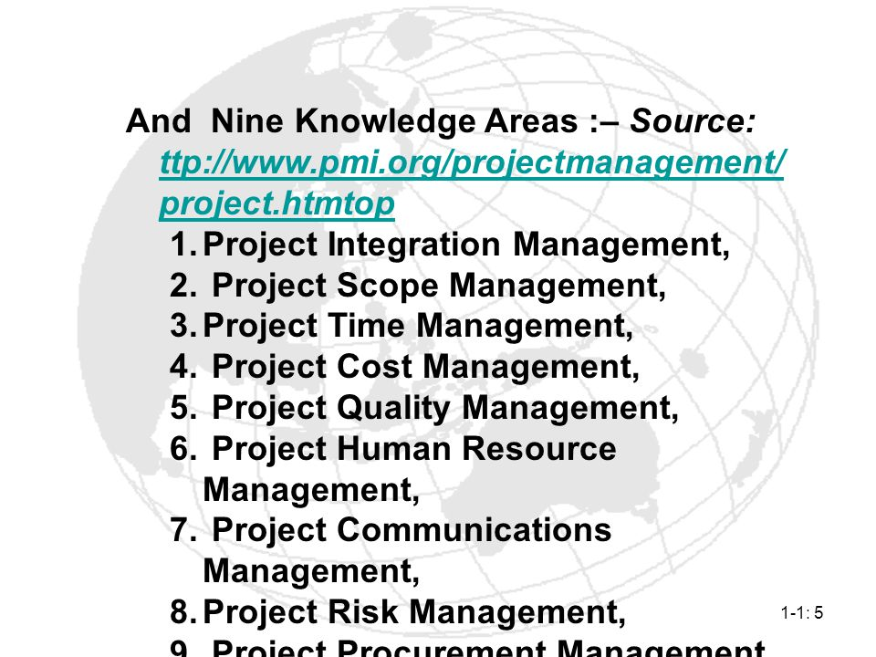 And Nine Knowledge Areas :– Source: ttp://www. pmi