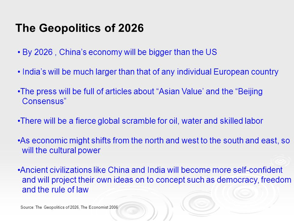 The Geopolitics of 2026 By 2026 , China's economy will be bigger than the US.