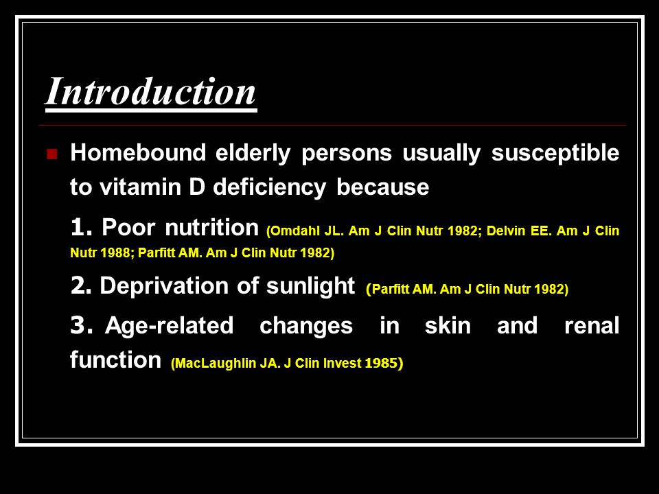 Introduction Homebound elderly persons usually susceptible to vitamin D deficiency because.