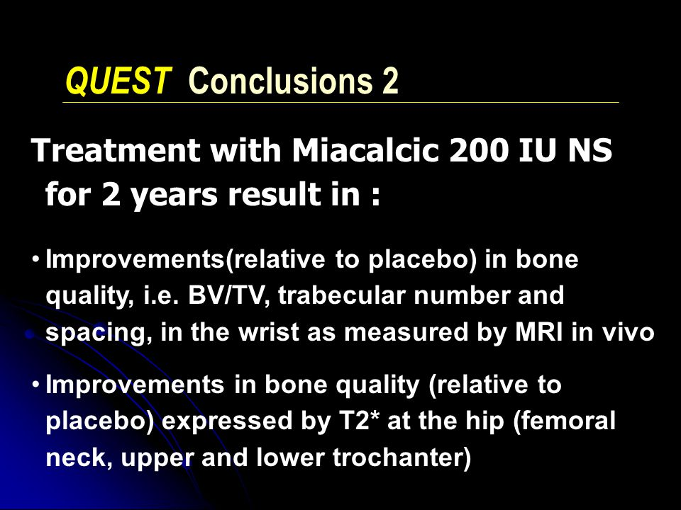 QUEST Conclusions 2 Treatment with Miacalcic 200 IU NS for 2 years result in :