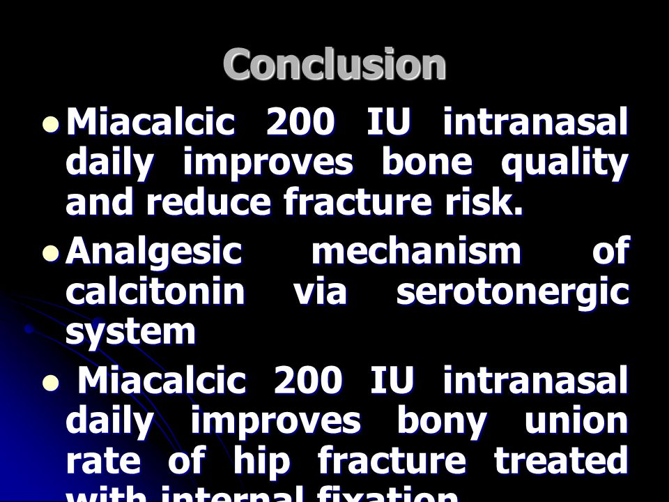 Conclusion Miacalcic 200 IU intranasal daily improves bone quality and reduce fracture risk.