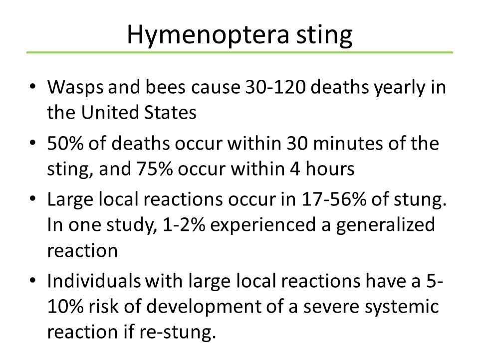Hymenoptera sting Wasps and bees cause 30-120 deaths yearly in the United States.