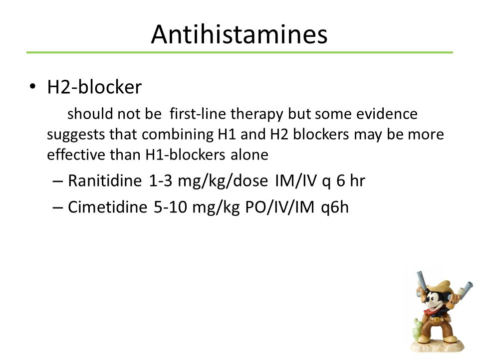 Antihistamines H2-blocker Ranitidine 1-3 mg/kg/dose IM/IV q 6 hr