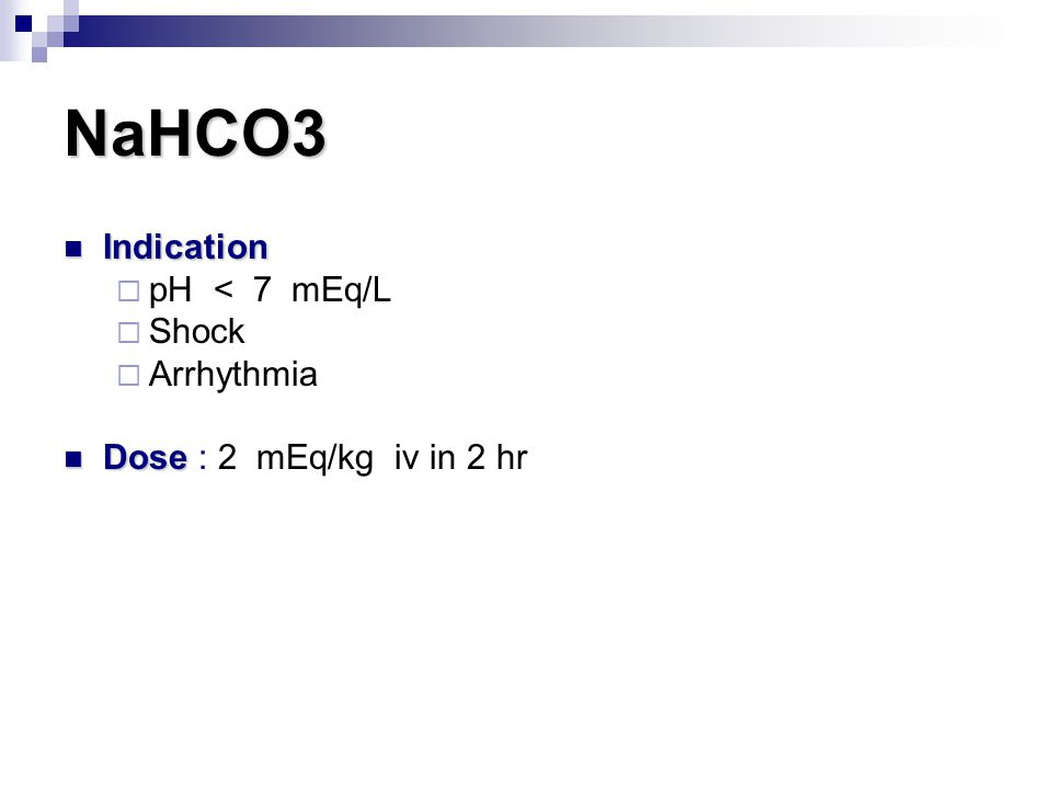 NaHCO3 Indication pH < 7 mEq/L Shock Arrhythmia