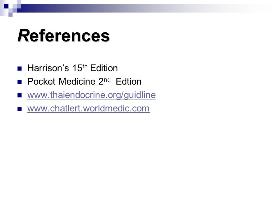 References Harrison's 15th Edition Pocket Medicine 2nd Edtion